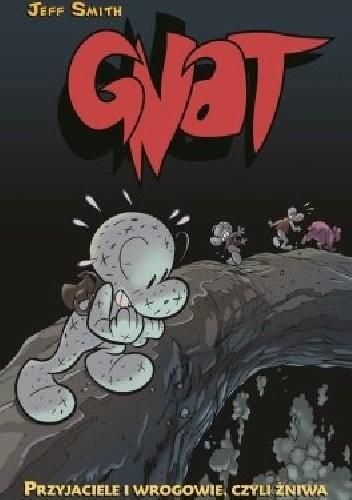 Okładka książki Gnat - Bone - 3 - Przyjaciele i wrogowie, czyli żniwa