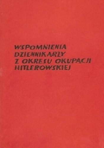 Okładka książki Wspomnienia dziennikarzy z okresu okupacji hitlerowskiej