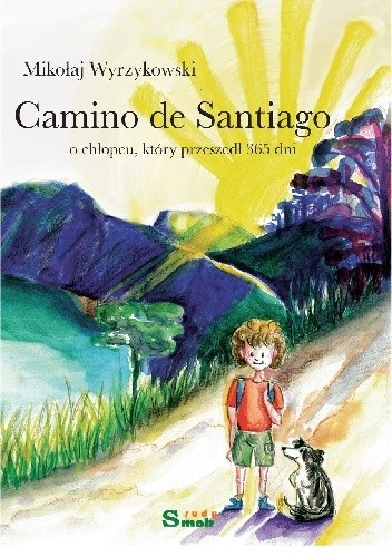 Okładka książki Camino de Santiago: o chłopcu, który przeszedł 365 dni