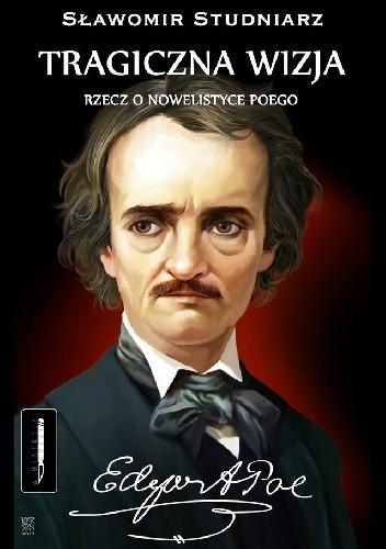 Okładka książki Tragiczna wizja. Rzecz o nowelistyce Poego