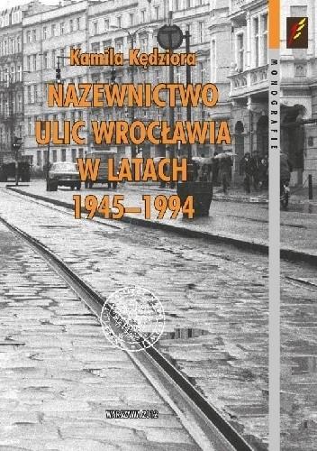 Okładka książki Nazewnictwo ulic Wrocławia w latach 1945–1994