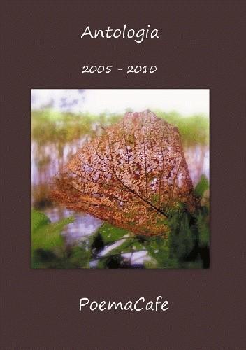 Okładka książki Antologia  2005-2010  PoemaCafe