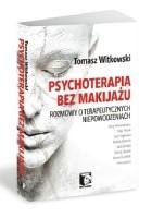 Psychoterapia bez makijażu. Rozmowy o terapeutycznych niepowodzeniach