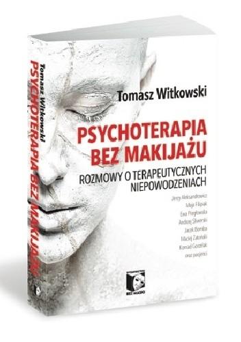 Okładka książki Psychoterapia bez makijażu. Rozmowy o terapeutycznych niepowodzeniach