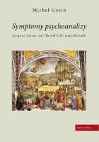 Symptomy psychoanalizy. Jacques Lacan: od filozofii do antyfilozofii