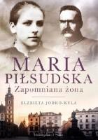Maria Piłsudska. Zapomniana żona