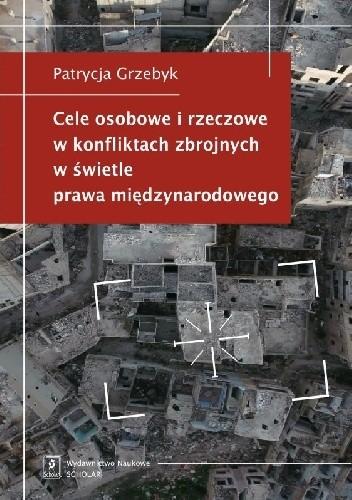 Okładka książki Cele osobowe i rzeczowe w konfliktach zbrojnych w świetle prawa międzynarodowego