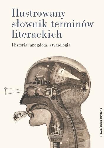 Okładka książki Ilustrowany słownik terminów literackich. Historia, anegdota, etymologia
