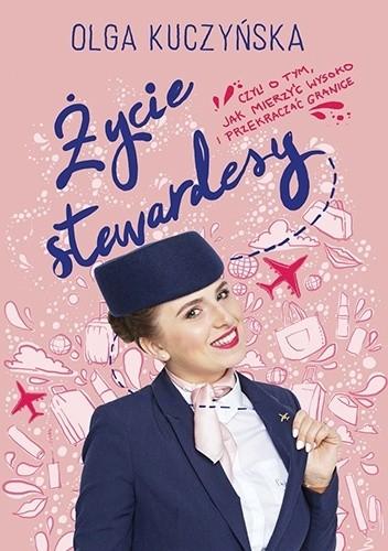 Okładka książki Życie stewardesy, czyli o tym, jak mierzyć wysoko i przekraczać granice
