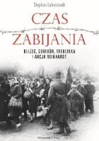 """Czas zabijania. Bełżec, Sobibór, Treblinka i akcja """"Reinhardt"""""""