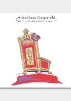 Arkadiusz Gacparski – Twórczość niedokończona