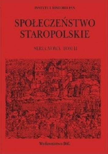 Okładka książki Społeczeństwo a przestępczość. Społeczeństwo staropolskie. Seria nowa. Tom II