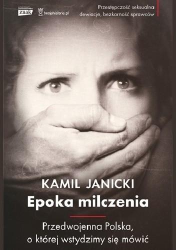 Okładka książki Epoka milczenia. Przedwojenna Polska, o której wstydzimy się mówić