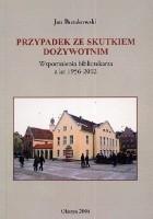 Przypadek ze skutkiem dożywotnim. Wspomnienia bibliotekarza z lat 1956 - 2002.