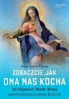 Zobaczcie, jak Ona nas kocha. 50 objawień Matki Bożej potwierdzonych przez Kościół