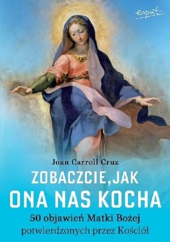 Okładka książki Zobaczcie, jak Ona nas kocha. 50 objawień Matki Bożej potwierdzonych przez Kościół