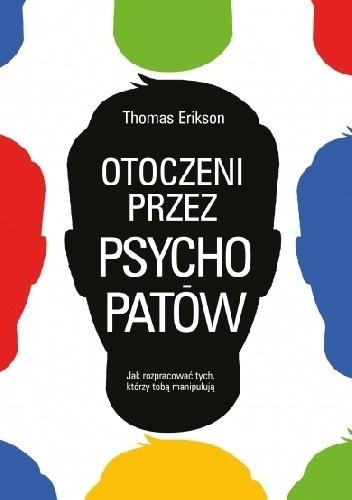 Okładka książki Otoczeni przez psychopatów. Jak rozpoznać tych, którzy Tobą manipulują