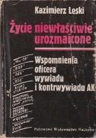 Życie niewłaściwie urozmaicone: wspomnienia oficera wywiadu i kontrwywiadu AK