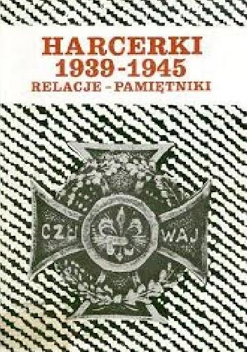 Okładka książki Harcerki 1939-1945 : relacje - pamiętniki