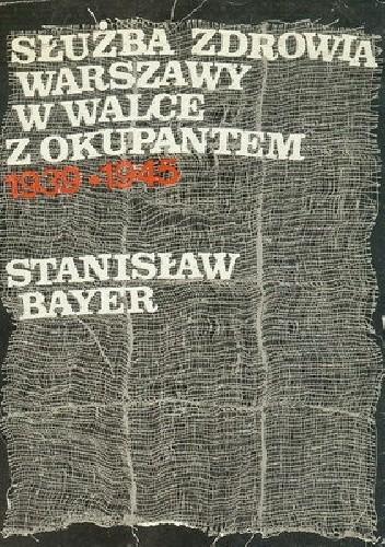 Okładka książki Służba zdrowia Warszawy w walce z okupantem: 1939-1945