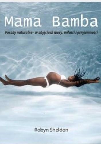 Okładka książki Mama Bamba. Porody naturalne - w objęciach mocy, miłości i przyjemności