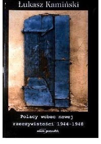 Okładka książki Polacy wobec nowej rzeczywistości 1944–1948