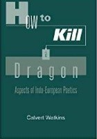 How to Kill a Dragon. Aspects of Indo-European Poetics