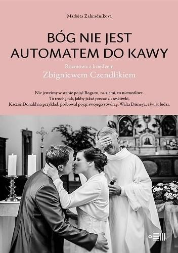 Okładka książki Bóg nie jest automatem do kawy. Rozmowa z księdzem Zbigniewem Czendlikiem