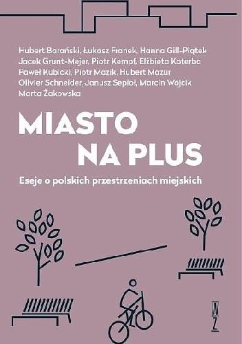 Okładka książki Miasto na plus. Eseje o polskich przestrzeniach miejskich
