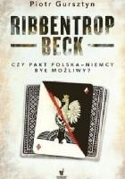 Ribbentrop-Beck. Czy pakt Polska-Niemcy był możliwy?