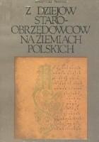 Z dziejów staroobrzędowców na ziemiach polskich XVII-XX w.