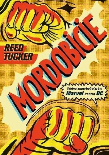 Mordobicie. Wojna superbohaterów. Marvel kontra DC - Reed Tucker ... a0b41dd5e7