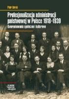 Profesjonalizacja administracji państwowej w Polsce 1918-1939. Uwarunkowania społeczne i kulturowe