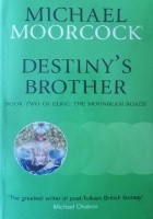 Destiny's Brother: Book Three of Elric: The Moonbeam Roads