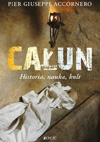 Okładka książki Całun. Historia, nauka, kult