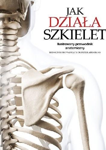 Okładka książki Jak działa szkielet  Ilustrowany przewodnik anatomiczny