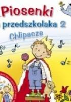 Piosenki dla przedszkolaka 2. Chlipacze