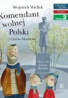 Komendant wolnej Polski. O Józefie Piłsudskim