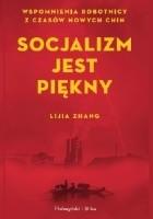 Socjalizm jest piękny. Wspomnienia robotnicy z czasów nowych Chin