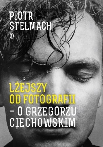 Okładka książki Lżejszy od fotografii. O Grzegorzu Ciechowskim