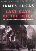Last Days of the Reich: The Collapse of Nazi Germany, May 1945
