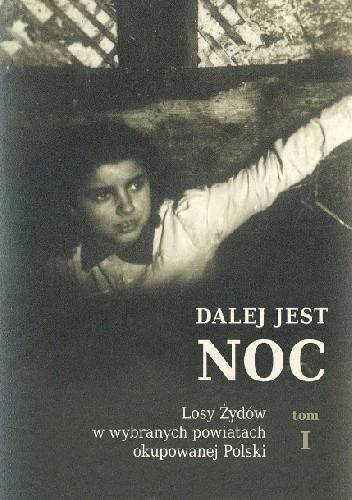 Okładka książki Dalej jest noc. Losy Żydów w wybranych powiatach okupowanej Polski
