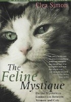 The Feline Mystique On the Mysterious Connection Between Women and Cats