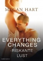 Everything changes - Riskante Lust