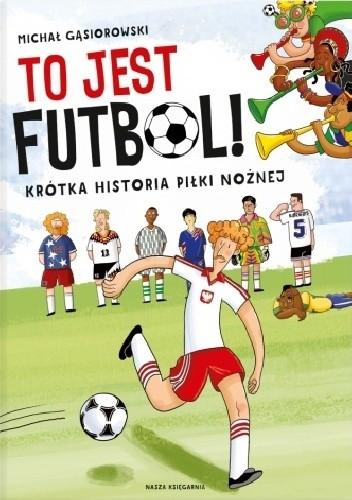 Okładka książki To jest futbol! Krótka historia piłki nożnej