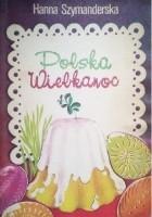 Polska Wielkanoc. Tradycje, zwyczaje, potrawy
