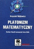 Platonizm matematyczny. Studium filozofii matematyki Kurta Gödla