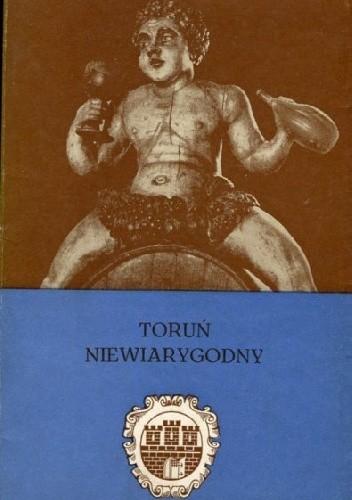 Okładka książki Toruń niewiarygodny