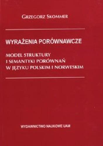 Okładka książki Wyrażenia porównawcze : model struktury i semantyki porównań w języku polskim i norweskim