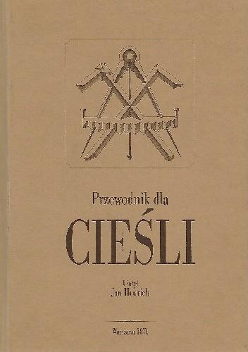 Okładka książki Przewodnik dla cieśli, obejmujący cały zakres ciesielstwa. Reprint 1871.